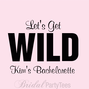 Let's get wild bachelorette party shirts